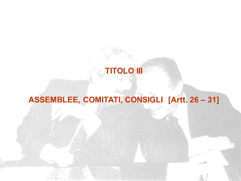 ASSEMBLEE, COMITATI, CONSIGLI [Artt. 26 – 31]